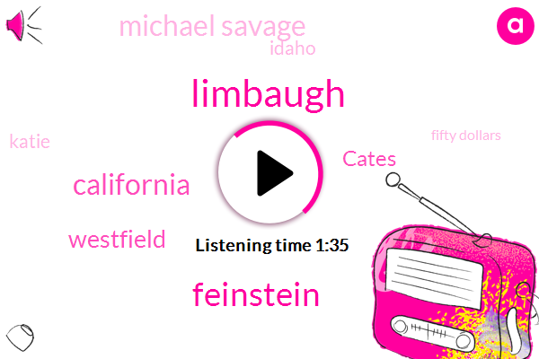 Limbaugh,Feinstein,California,Westfield,Cates,Michael Savage,Idaho,Katie,Fifty Dollars,One Hundred Percent