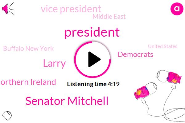 President Trump,Senator Mitchell,Larry,Northern Ireland,Democrats,Vice President,Middle East,Buffalo New York,United States,Senate,Fiat,Jared Kushner,Principal,Pence,One Hundred Percent
