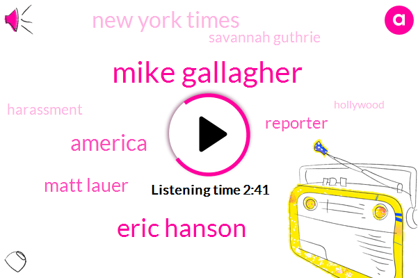 Mike Gallagher,Eric Hanson,America,Matt Lauer,Reporter,New York Times,Savannah Guthrie,Harassment,Hollywood,Chuck Schumer,NBC,Thanksgiving,Two Decades