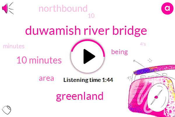 Duwamish River Bridge,Greenland,Komo,10 Minutes