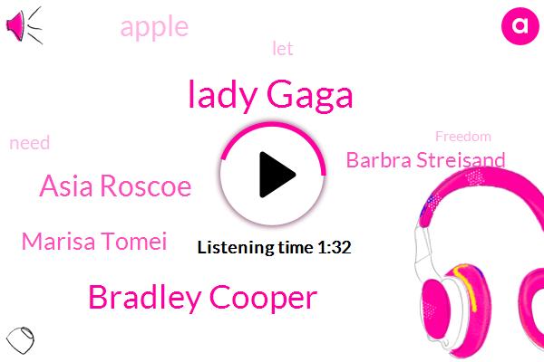 Lady Gaga,Bradley Cooper,Asia Roscoe,Marisa Tomei,Barbra Streisand,Apple
