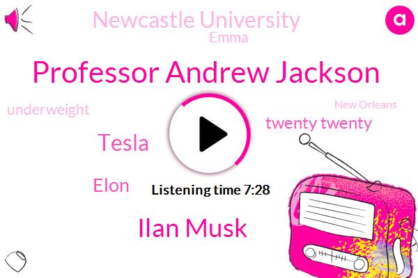 Professor Andrew Jackson,Ilan Musk,Tesla,Elon,Twenty Twenty,Newcastle University,Emma,Underweight,New Orleans,Professor,Garner,President Trump