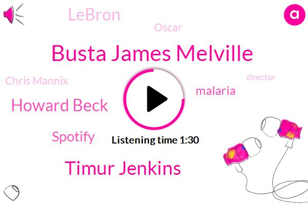 Busta James Melville,Timur Jenkins,Howard Beck,Spotify,Malaria,Lebron,Oscar,Chris Mannix,Director,Apple,Forty Eight L