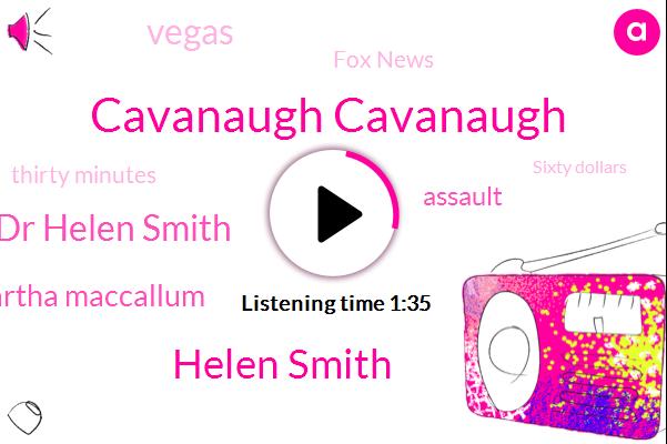 Cavanaugh Cavanaugh,Helen Smith,Dr Helen Smith,Martha Maccallum,Assault,Vegas,Fox News,Thirty Minutes,Sixty Dollars