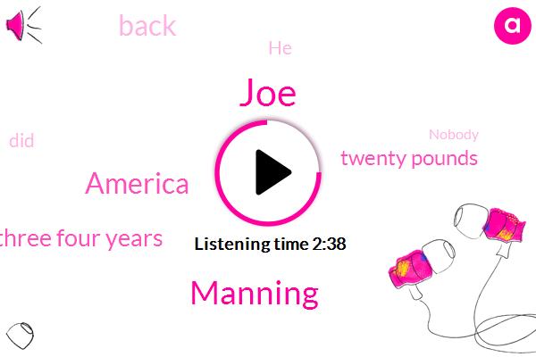 JOE,Manning,America,Three Four Years,Twenty Pounds