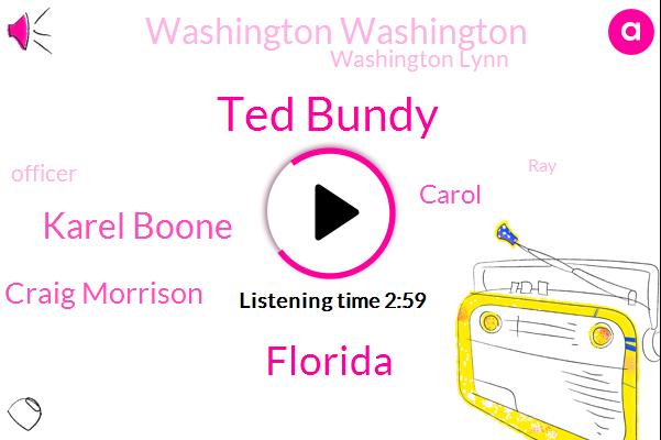 Ted Bundy,Karel Boone,Florida,Craig Morrison,Carol,Washington Washington,Washington Lynn,Officer,RAY,Murder,Karen Campbell,Tallahassee,Utah