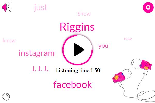 Riggins,Facebook,Instagram,J. J. J.