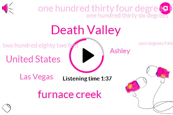 Death Valley,Furnace Creek,United States,Las Vegas,Ashley,One Hundred Thirty Four Degrees Fahrenheit,One Hundred Thirty Six Degrees,Two Hundred Eighty Two Feet,Zero Degrees Fahrenheit,Seven Degrees Celsius,Nine Degrees Celsius,One Hundred Degrees