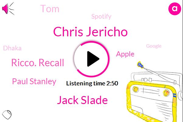Chris Jericho,Jack Slade,Ricco. Recall,Paul Stanley,Apple,TOM,Spotify,Dhaka,Google,Gericault,Amazon,Three Years