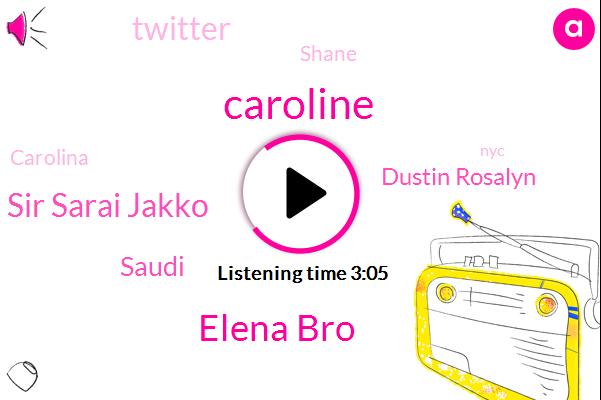 Caroline,Elena Bro,Sir Sarai Jakko,Saudi,Dustin Rosalyn,Twitter,Shane,Carolina,NYC,Johnson,S. G. R. A. T.