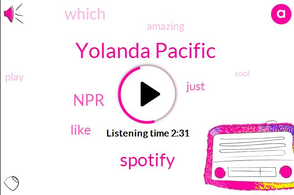 Yolanda Pacific,Spotify,NPR