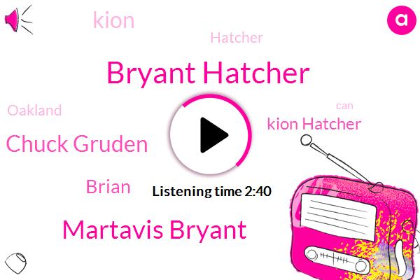Bryant Hatcher,Martavis Bryant,Chuck Gruden,Brian,Kion Hatcher,Kion,Hatcher,Oakland