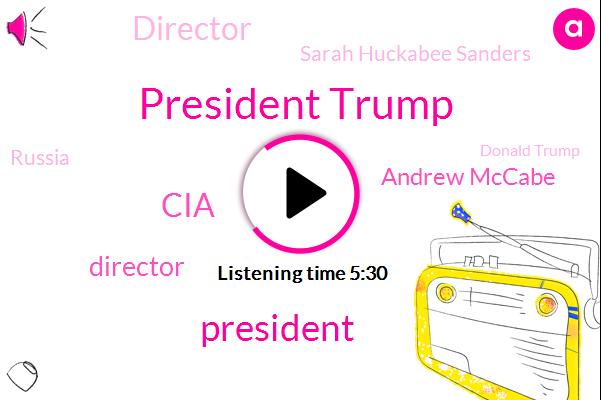 President Trump,CIA,Director,Andrew Mccabe,Sarah Huckabee Sanders,Russia,Donald Trump,Greece,FBI,Yosemite,Deputy Director,California,James Clapper,James Comey,Michael Hayden,Susan Rice,Putin