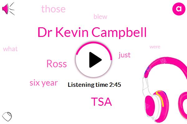 Dr Kevin Campbell,TSA,Ross,Six Year