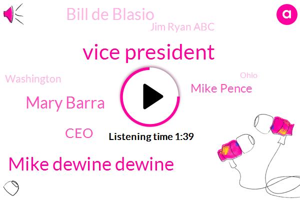Vice President,Mike Dewine Dewine,Mary Barra,CEO,Mike Pence,Bill De Blasio,Jim Ryan Abc,Washington,Ohio,New York,General Motors,Detroit,Marijuana,Karen,Lordstown,Seventy Five Thousand Dollars