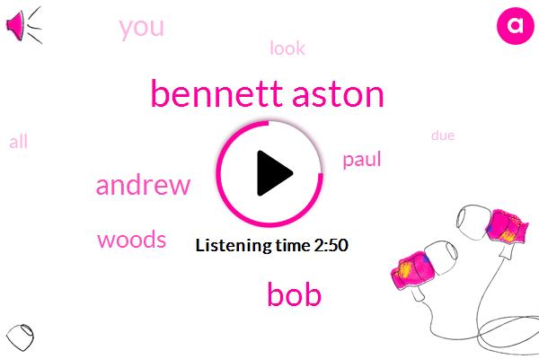 Bennett Aston,BOB,Andrew,Woods,Paul