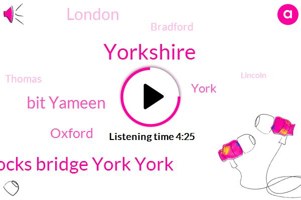 Yorkshire,Docks Bridge York York,Bit Yameen,Oxford,York,London,Bradford,Thomas,Lincoln,Calixto,Bush,Durham,Bradford Sam,Sheffield,Huddersfield,Halifax
