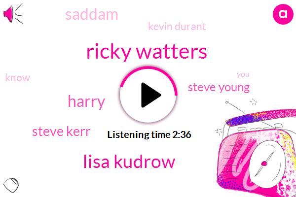 Ricky Watters,Lisa Kudrow,Harry,Steve Kerr,Steve Young,Saddam,Kevin Durant