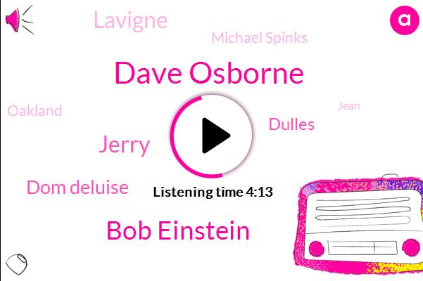 Dave Osborne,Bob Einstein,Jerry,Dom Deluise,Dulles,Lavigne,Michael Spinks,Oakland,Jean,Neil,Donald Trump,NSF,Tanner,Fresno,Dell,Louise,Chris,Kevin,Lou God