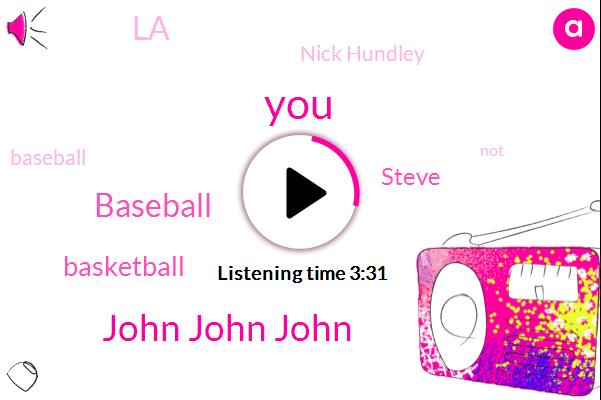 John John John,Baseball,Basketball,Steve,LA,Nick Hundley