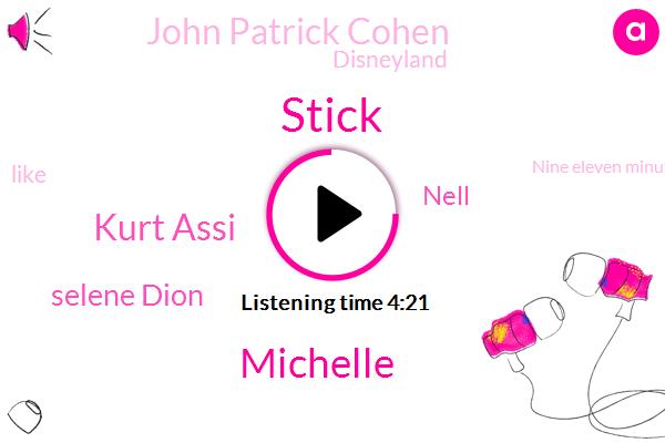 Stick,Michelle,Kurt Assi,Selene Dion,Nell,John Patrick Cohen,Disneyland,Nine Eleven Minutes