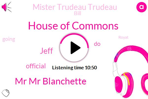 House Of Commons,Mr Mr Blanchette,Jeff,Official,Mister Trudeau Trudeau,Bill,Royat,Neal,Rick Mercer,Sylvia,Mr Match,Mr Personality,Prime Minister,Legislature,Queens Park,Bloc Quebecois,MVP,Jerusalem