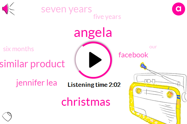 Angela,Christmas,Similar Product,Jennifer Lea,Facebook,Seven Years,Five Years,Six Months