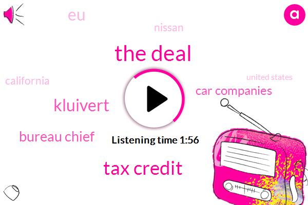 The Deal,Tax Credit,Kluivert,Bureau Chief,Car Companies,EU,Nissan,California,United States,Dimond,Tax Credits,Detroit,David Welt,Seventy Five Hundred Dollars,One Percent