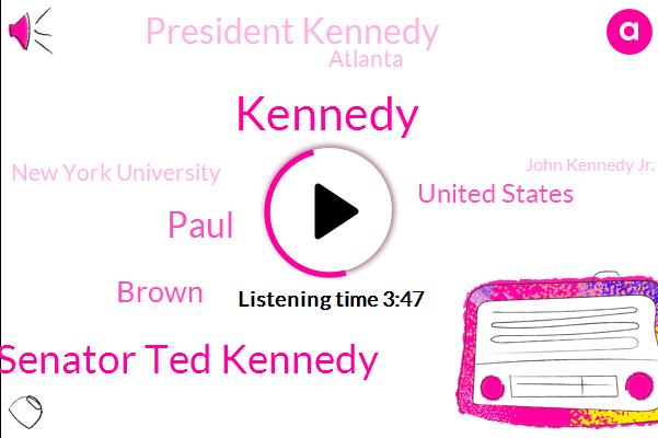 Dole Senator Ted Kennedy,Paul,Brown,Kennedy,United States,President Kennedy,Atlanta,New York University,John Kennedy Jr.,Prince,Steven Gillon,Brown John,Brown University,New York,Newsweek,Principal,America