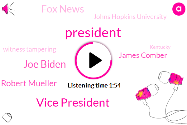 President Trump,Vice President,Joe Biden,Robert Mueller,James Comber,Fox News,Johns Hopkins University,Witness Tampering,Kentucky,Mark Meredith,Representative,Washington Post,White House,Special Counsel,Donald Trump,United States,Brazil
