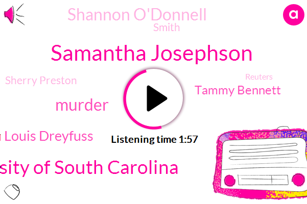 Samantha Josephson,Komo,University Of South Carolina,Murder,Julia Louis Dreyfuss,Tammy Bennett,Shannon O'donnell,Smith,ABC,Sherry Preston,Reuters,Nathaniel Roland,Victor Oquendo,Twenty One Year