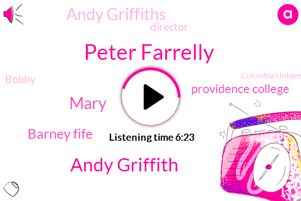 Peter Farrelly,Andy Griffith,Mary,Barney Fife,Providence College,Andy Griffiths,Director,Bobby,Columbia University,Deary,New York,America,California,Nanny Gruber,Brown,San Francisco,DON,Hollywood