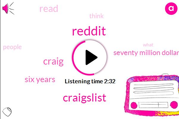Reddit,Craigslist,Craig,Six Years,Seventy Million Dollars