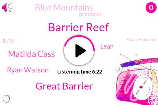 Barrier Reef,Great Barrier,Matilda Cass,Ryan Watson,Leah,Blue Mountains,Producer,ROY,Shane Anderson,Rape,Nouri Barrio,Catherine Marie Smith,Thousand Dollars