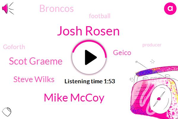 Josh Rosen,Mike Mccoy,Scot Graeme,Steve Wilks,Geico,Broncos,Football,Goforth,Producer,Josh,Seven Minutes,Seventy Yards,Ten Yards