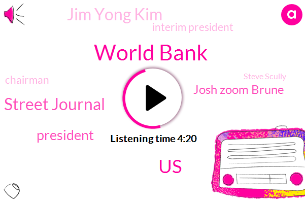 World Bank,United States,The Wall Street Journal,President Trump,Josh Zoom Brune,Jim Yong Kim,Interim President,Chairman,Steve Scully,Washington,Kristalina Gorgon,Davos,Switzerland,White House,Donald Trump,Pepsi Cola,India,CEO,Gordon