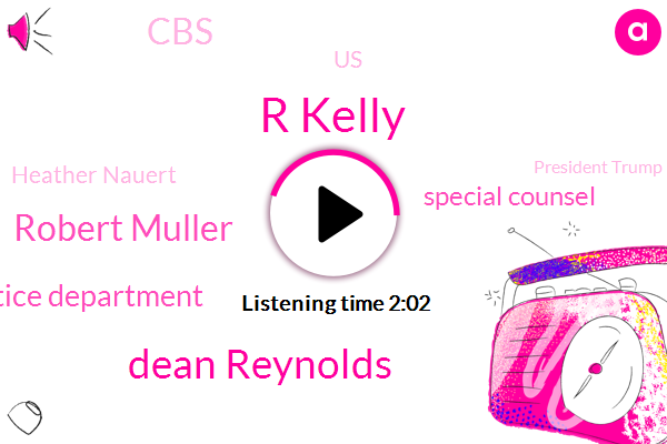 R Kelly,Dean Reynolds,Robert Muller,Justice Department,Special Counsel,CBS,United States,Heather Nauert,President Trump,State Department,Pam Faulk,FOX,Chicago,Mitch Mcconnell,Jesse Small,Paula Reed,Catholic Church,Senate,Canada Kelly
