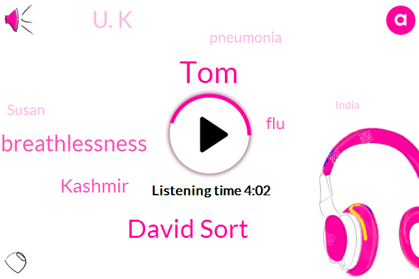 TOM,David Sort,Kashmir,FLU,Breathlessness,U. K,Pneumonia,Susan,India