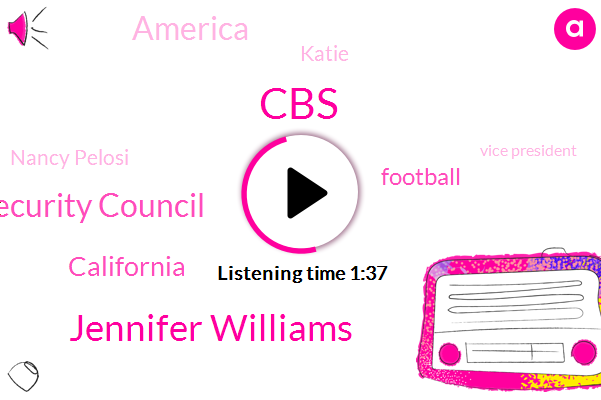 CBS,Jennifer Williams,National Security Council,California,Football,America,Katie,Nancy Pelosi,Vice President,Colonel Alexander Vin,Fresno,Official,Sutton,Seventy One Degrees,Seventy Degrees,Ten Degrees