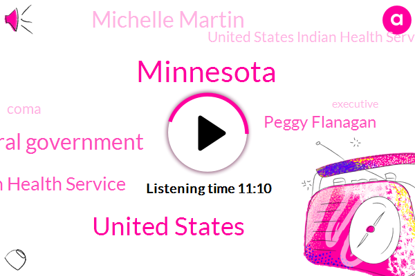 Minnesota,United States,Federal Government,Indian Health Service,Peggy Flanagan,Michelle Martin,United States Indian Health Service,Coma,Executive,Tennessee,Heart Disease,Nolan,Red Lake,Austin,Red Lake Nation,Congress,Disease,VAN