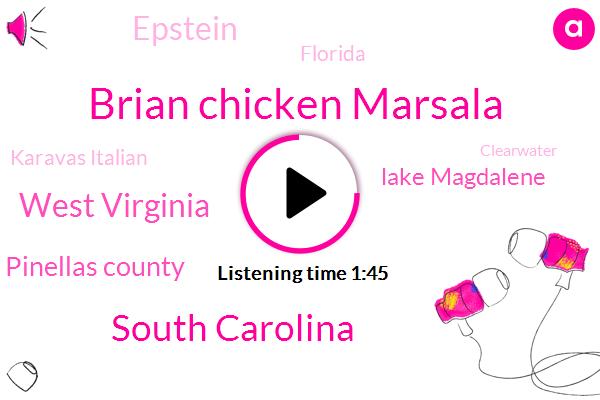 Brian Chicken Marsala,South Carolina,West Virginia,Pinellas County,Lake Magdalene,Epstein,Florida,Karavas Italian,Clearwater,Maria,Caraba,Myrtle