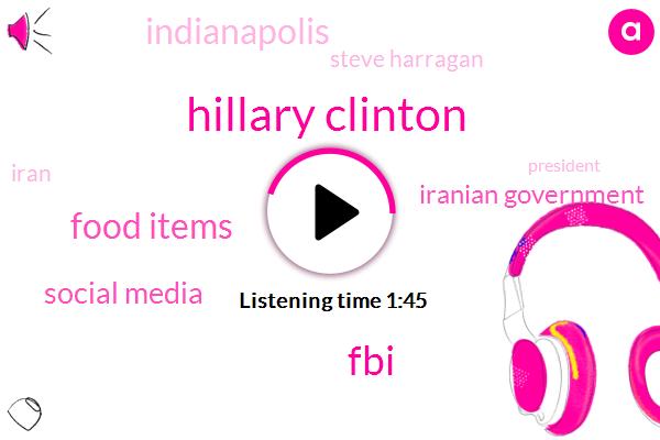 Hillary Clinton,FBI,Food Items,Social Media,Iranian Government,FOX,Indianapolis,Steve Harragan,Iran,President Trump