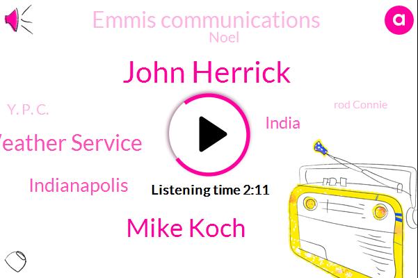 John Herrick,Mike Koch,National Weather Service,Indianapolis,India,Emmis Communications,Noel,Y. P. C.,Rod Connie,W. Y. B. C.,Chris Davis