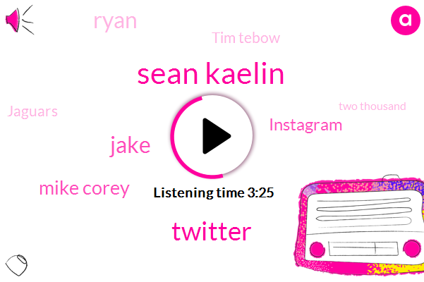Sean Kaelin,Twitter,Jake,Mike Corey,Instagram,Ryan,Tim Tebow,Jaguars,Two Thousand,ONE,Amazon,Www Dot. Usc,Pat Healy,Echo,Amazon Music,Jacksonville,Cardi,Second Tallest Mountain,Twenty Twenty Six