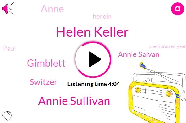 Helen Keller,Annie Sullivan,Switzer,Gimblett,Chompers,Annie Salvan,Anne,Heroin,Paul,One Hundred Years,One Day