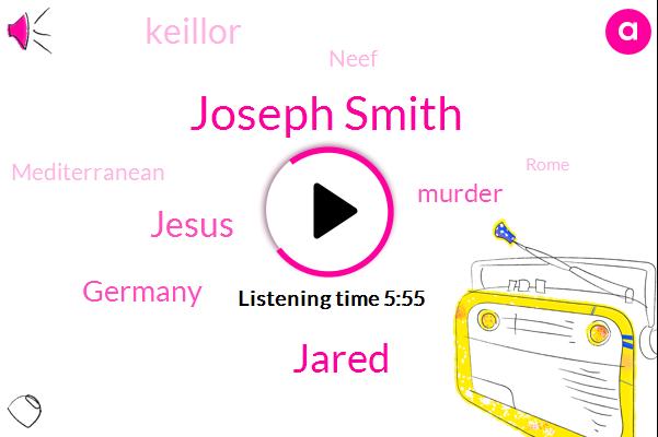 Joseph Smith,Jared,Jesus,Germany,Murder,Keillor,Neef,Mediterranean,Rome,Central America,Alexandria