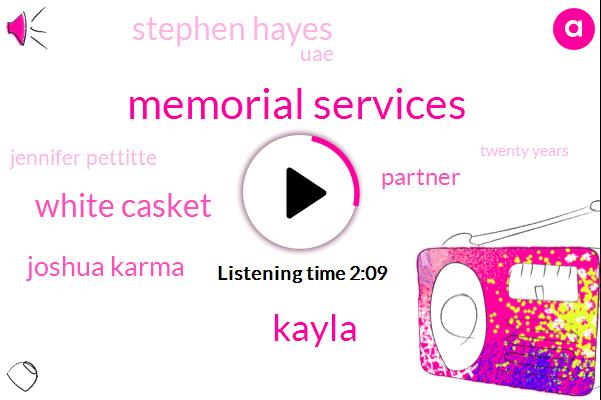 Memorial Services,Kayla,White Casket,Joshua Karma,Partner,Stephen Hayes,UAE,Jennifer Pettitte,Twenty Years
