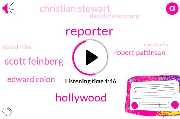 Reporter,Scott Feinberg,Hollywood,Edward Colon,Robert Pattinson,Christian Stewart,David Cronenburg,David Miss,Harry Potter,Catherine Hardwick,Cannes,Thirty One Year