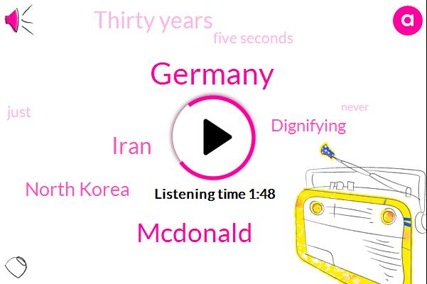 Germany,Mcdonald,Iran,North Korea,Dignifying,Thirty Years,Five Seconds