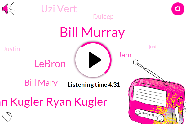Bill Murray,Ryan Kugler Ryan Kugler,Bill Mary,Lebron,JAM,Uzi Vert,Duleep,Justin,Drake,Rivas,Debbie,John,Twenty Five Years,Twenty Two Years,One Day